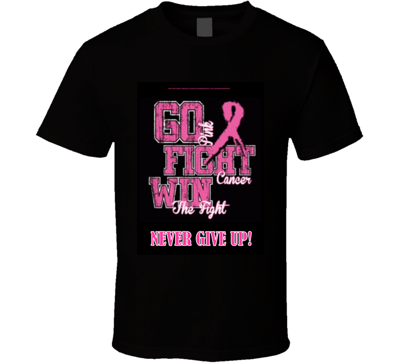 Go Fight Win Never Give Up Breast Cancer Awareness Pink T Shirt