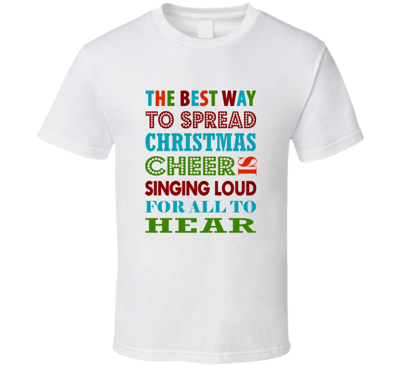 The Best Way To Spread Christmas Cheer Buddy The Elf T Shirt