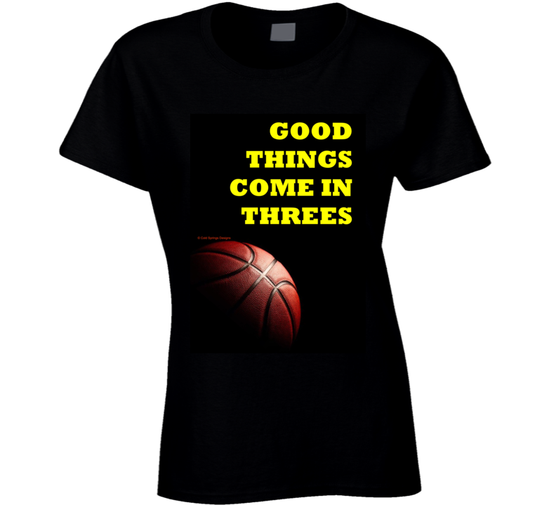 Good Things Come In Threes Basketball  Bb Bball Ladies T Shirt