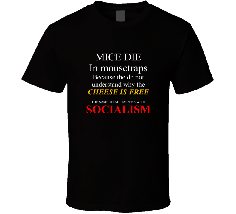 Mice Die In Mousetraps Free Cheese Is Socialism Funny T Shirt