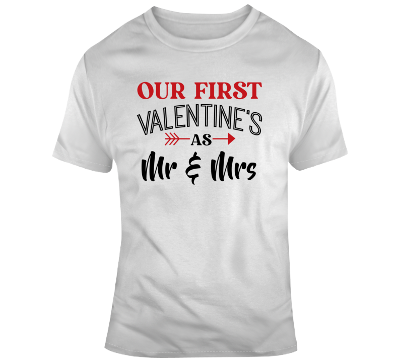Our First Valentine's As Mr & Mrs Gift Newlyweds Married T Shirt