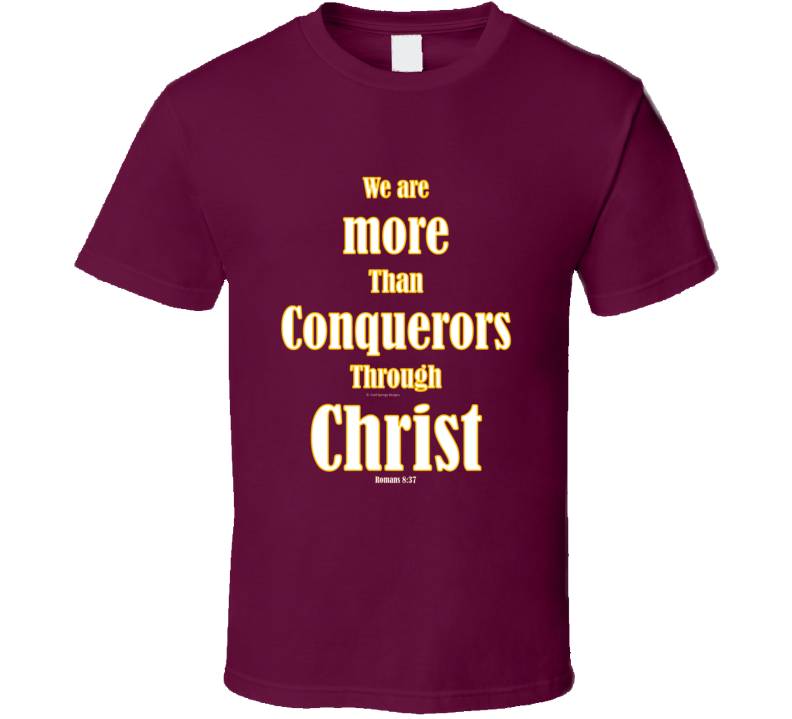 We Are More Than Conquerors Through Christ Romans 8:37 Christian Jesus Shirt Gift Bible T Shirt