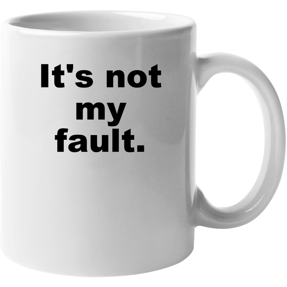 It's Not My Fault Funny Sarcastic Cute Gift Mug