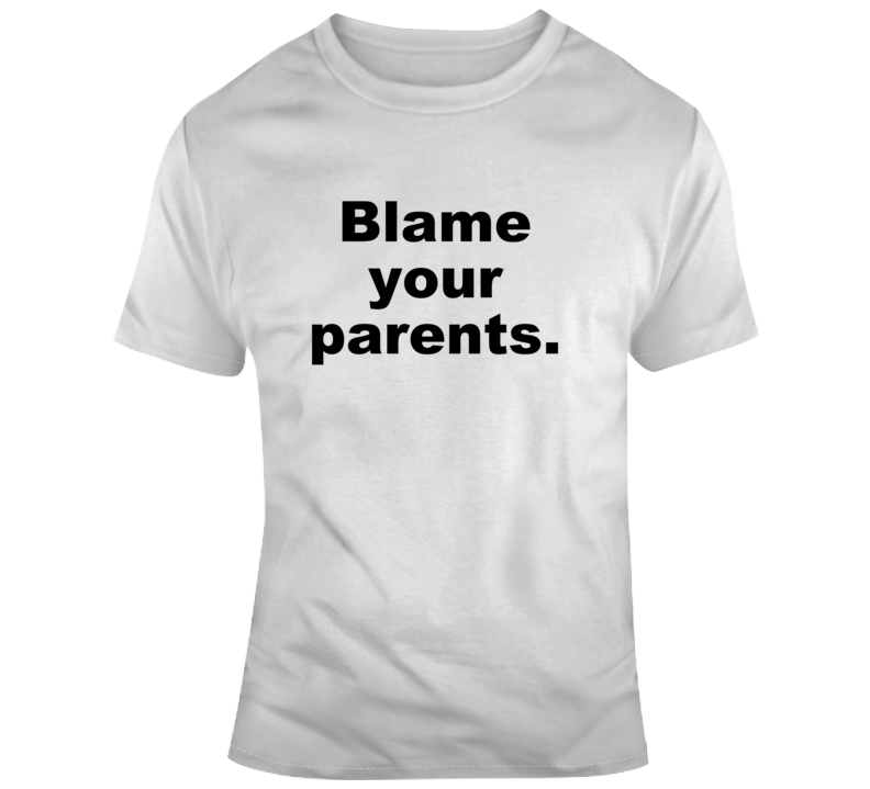 Blame Your Parents Funny Gift Sarcastic T Shirt