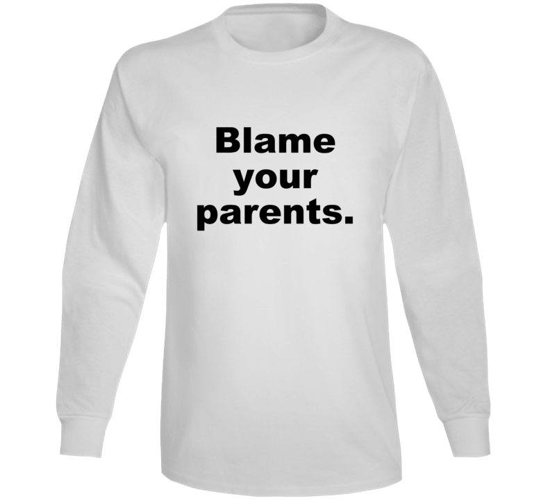 Blame Your Parents Funny Gift Sarcastic Long Sleeve