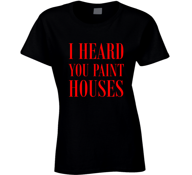 I Heard You Paint Houses The Irishman Gift Funny Tough Guy Ladies T Shirt