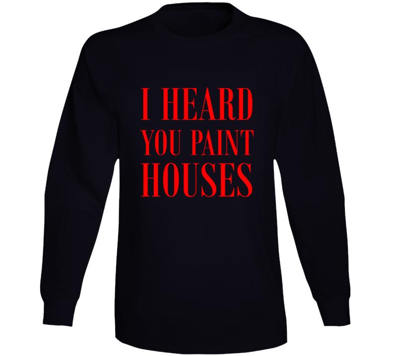 I Heard You Paint Houses The Irishman Gift Funny Tough Guy Long Sleeve