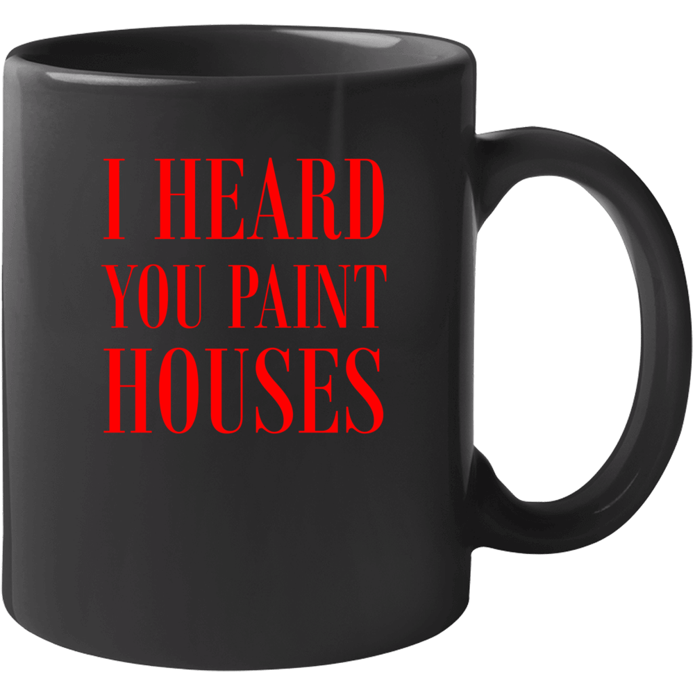 I Heard You Paint Houses The Irishman Gift Funny Tough Guy Mug