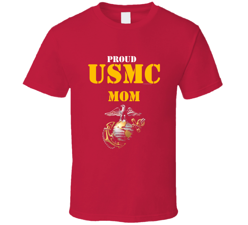 Proud Usmc Mom Marine Corps Military Family Veteran Gift Vet Father Mother Grunt T Shirt