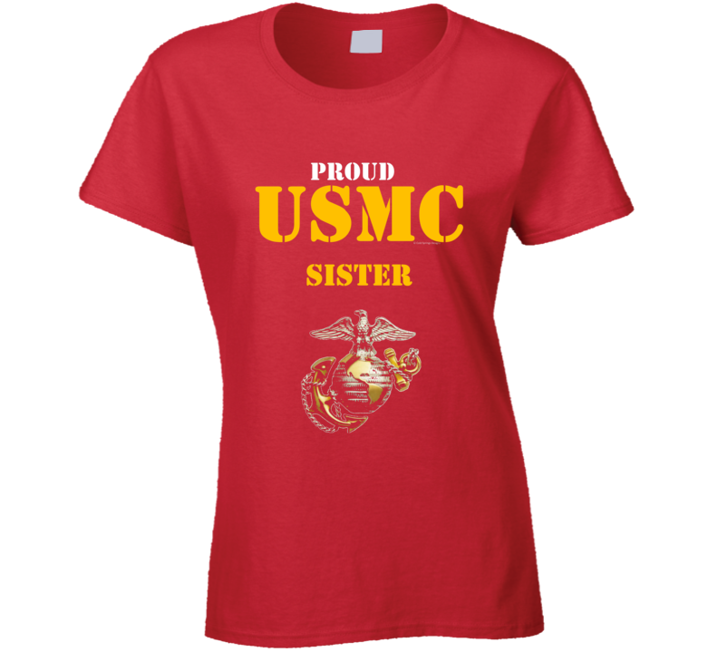 Proud Usmc Sister Marine Corps Military Family Veteran Gift Vet Father Mother Grunt Ladies T Shirt