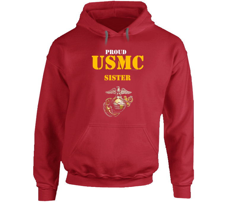 Proud Usmc Sister Marine Corps Military Family Veteran Gift Vet Father Mother Grunt Hoodie