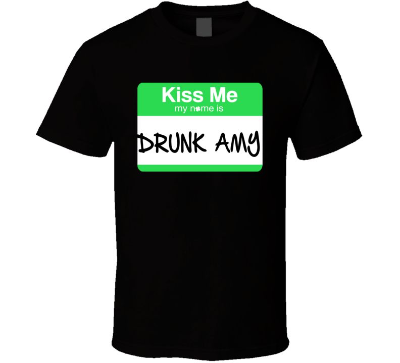 Kiss Me My Name Is Drunk Amy Funny Irish St Patricks Day  Gift T Shirt