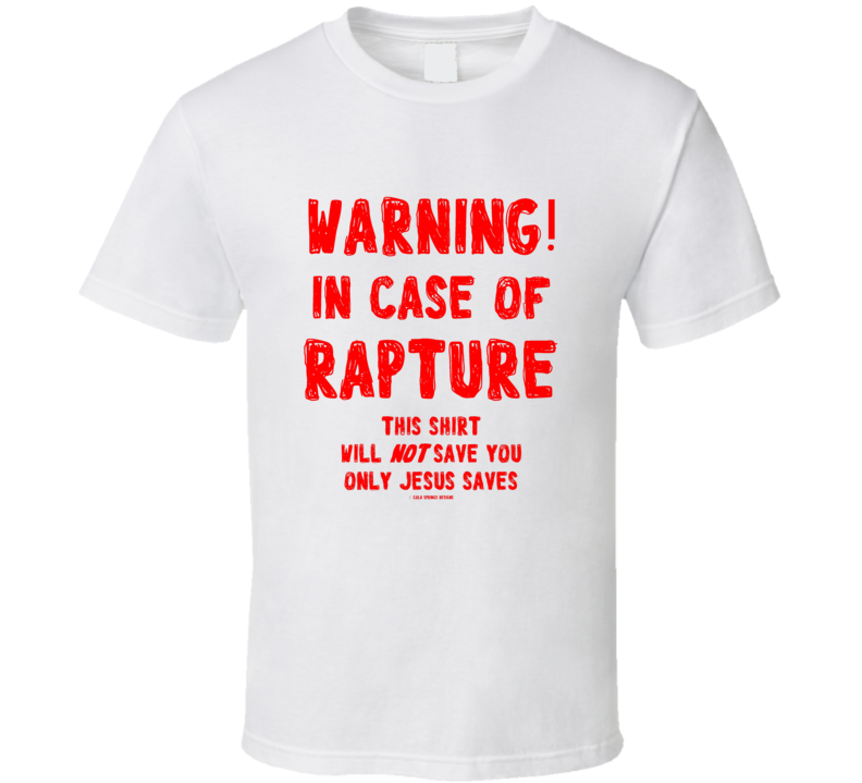 Warning In Case Of Rapture This Shirt Will Not Save You Only Jesus Saves Christian  Gift T Shirt
