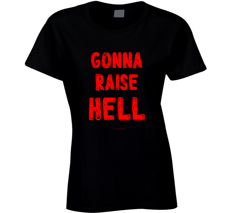 Gonna Raise Hell Party On Wild Funny Gift Girls Guys Ladies T Shirt
