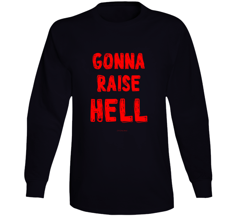 Gonna Raise Hell Party On Wild Funny Gift Girls Guys Long Sleeve