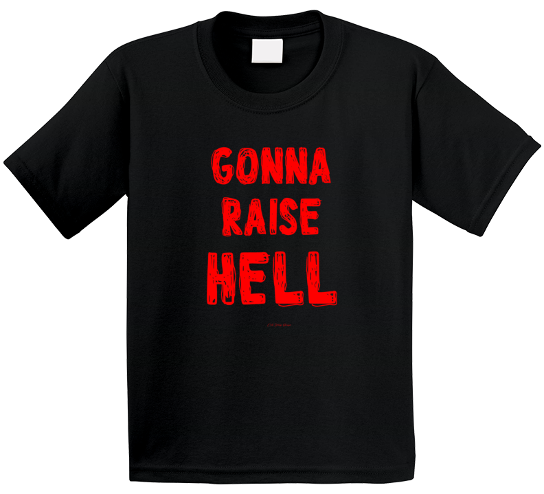 Gonna Raise Hell Party On Wild Funny Gift Girls Guys T Shirt