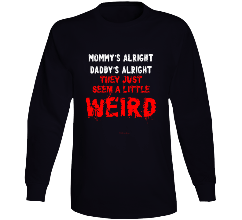 Mommy's Alright Daddy's Alright They Just Seem A Little Weird Surrender 80s Music Trick Gift Cheap Long Sleeve