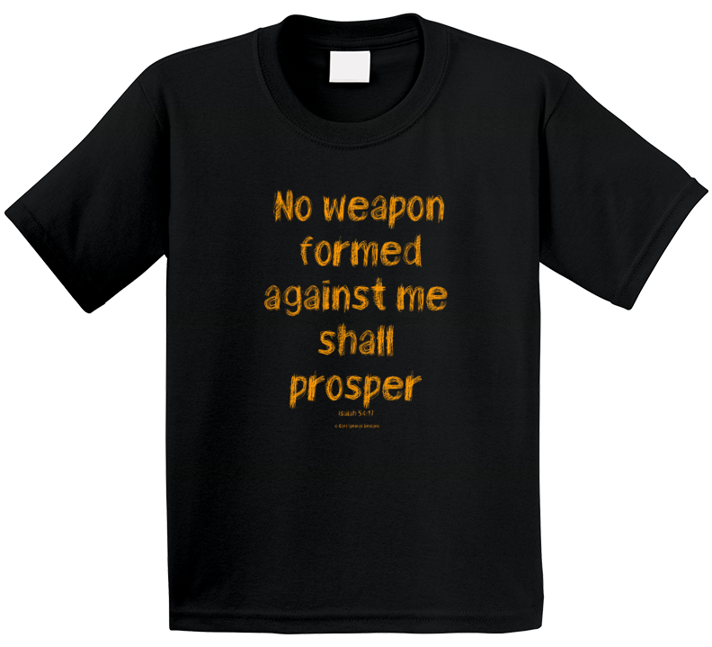 No Weapon Formed Against Me Shall Prosper Isaiah 54:17 Christian Gift T Shirt