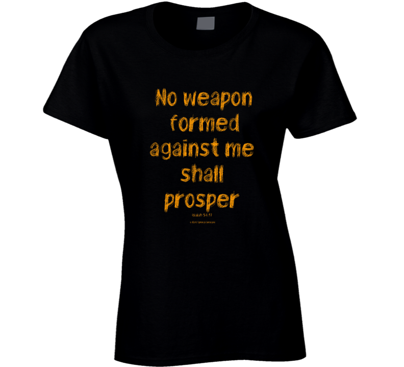 No Weapon Formed Against Me Shall Prosper Isaiah 54:17 Christian Gift Ladies T Shirt