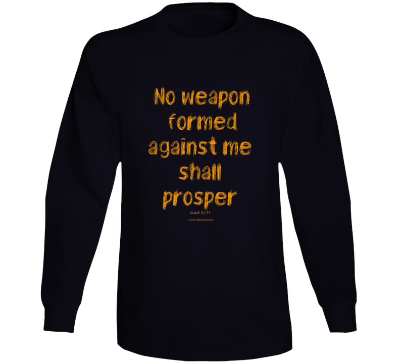 No Weapon Formed Against Me Shall Prosper Isaiah 54:17 Christian Gift Long Sleeve
