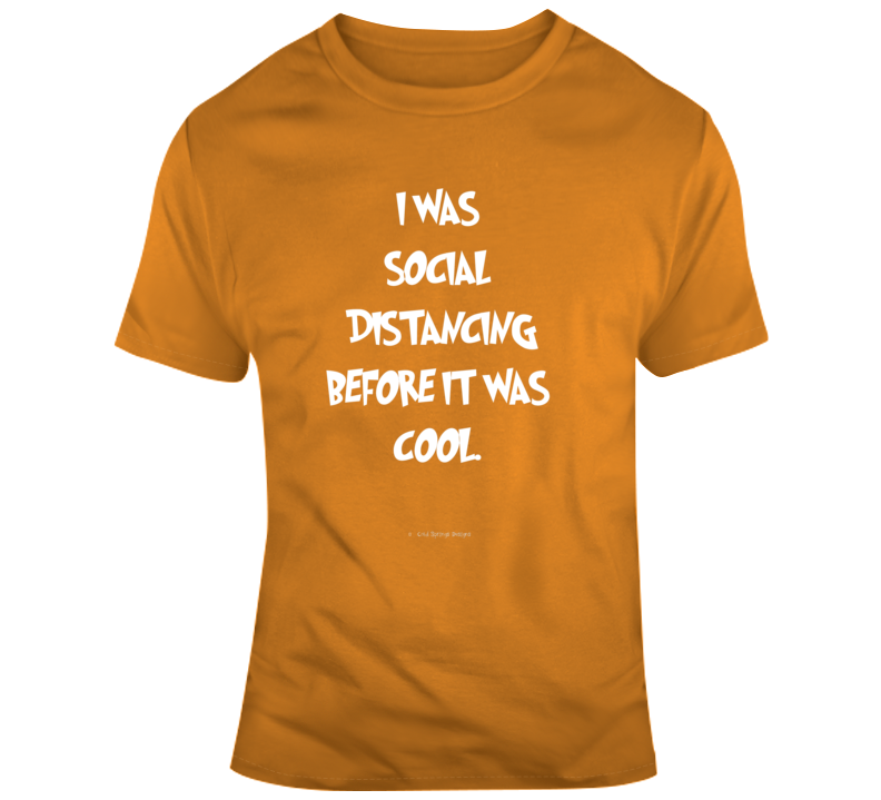 I Was Social Distancing Before It Was Cool Funny Coronavirus Covid19 Quarantine Gift T Shirt