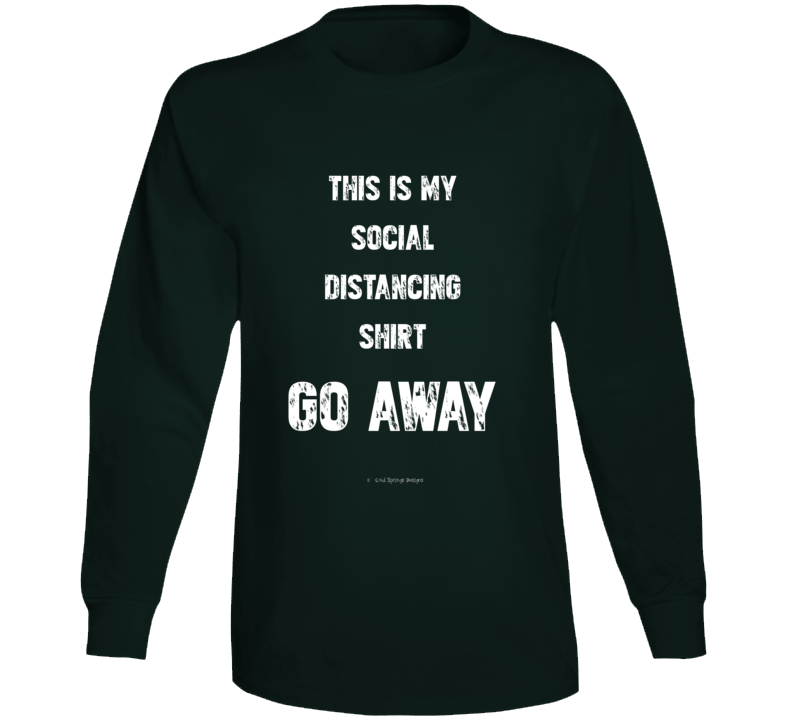 This Is My Social Distancing Shirt Go Away Funny Covid19 Quarantine  Gift Long Sleeve