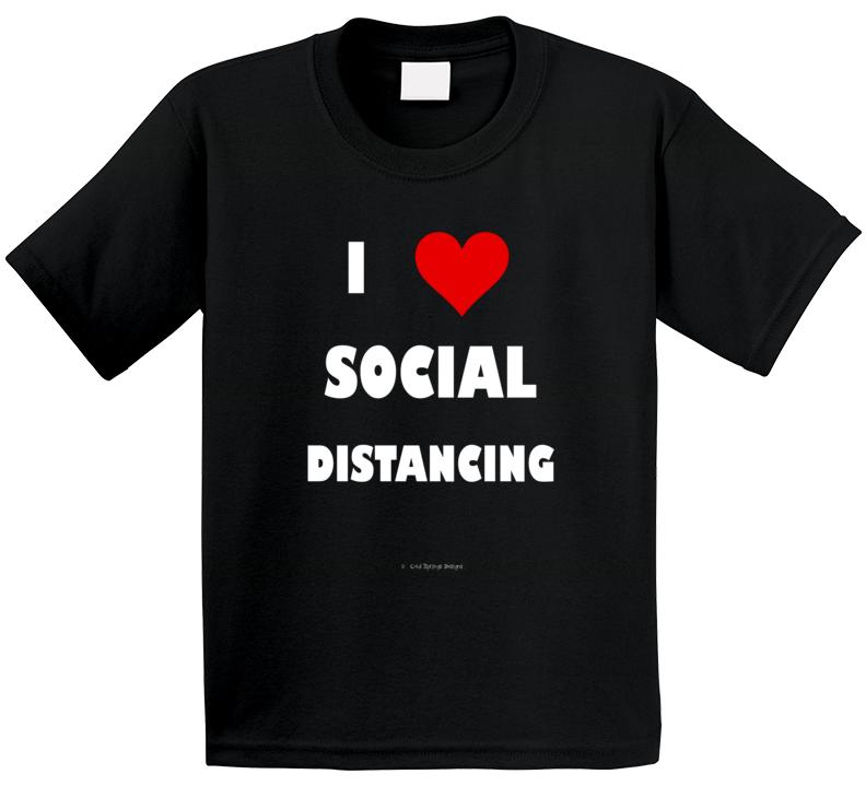 I Love Social Distancing Coronavirus  Funny Covid 19 Gift T Shirt