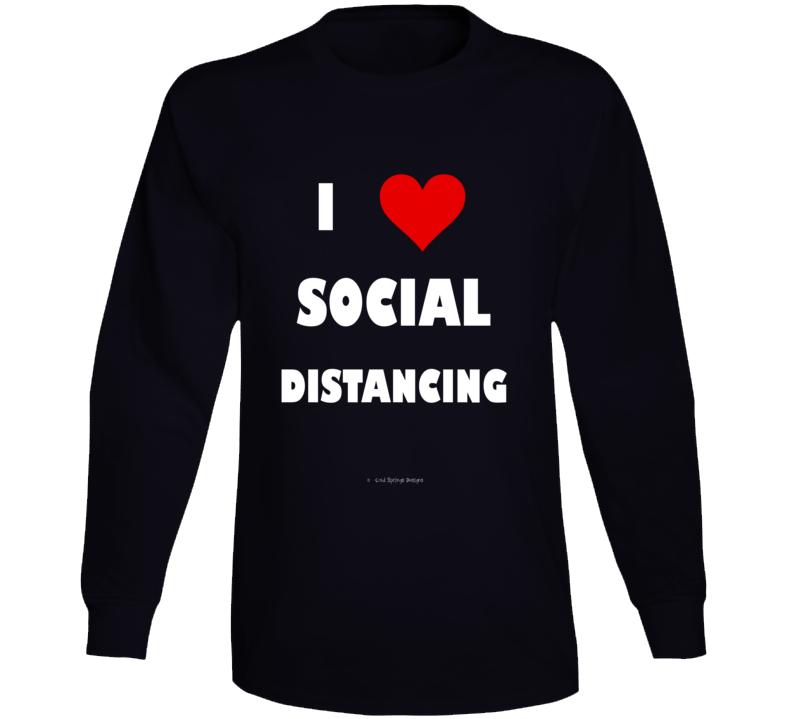 I Love Social Distancing Coronavirus  Funny Covid 19 Gift Long Sleeve