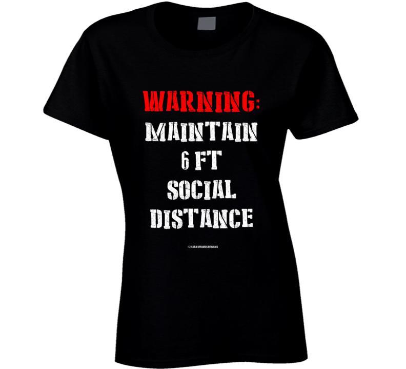 Warning Maintain 6ft Social Distance Funny Covid19 Coronavirus Quarantine Social Distancing Pandemic Gift Ladies T Shirt