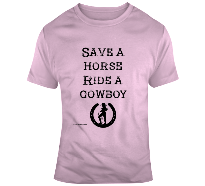 Save A Horse Ride A Cowboy Country Western Funny Horse  Gift Gowgirl T Shirt