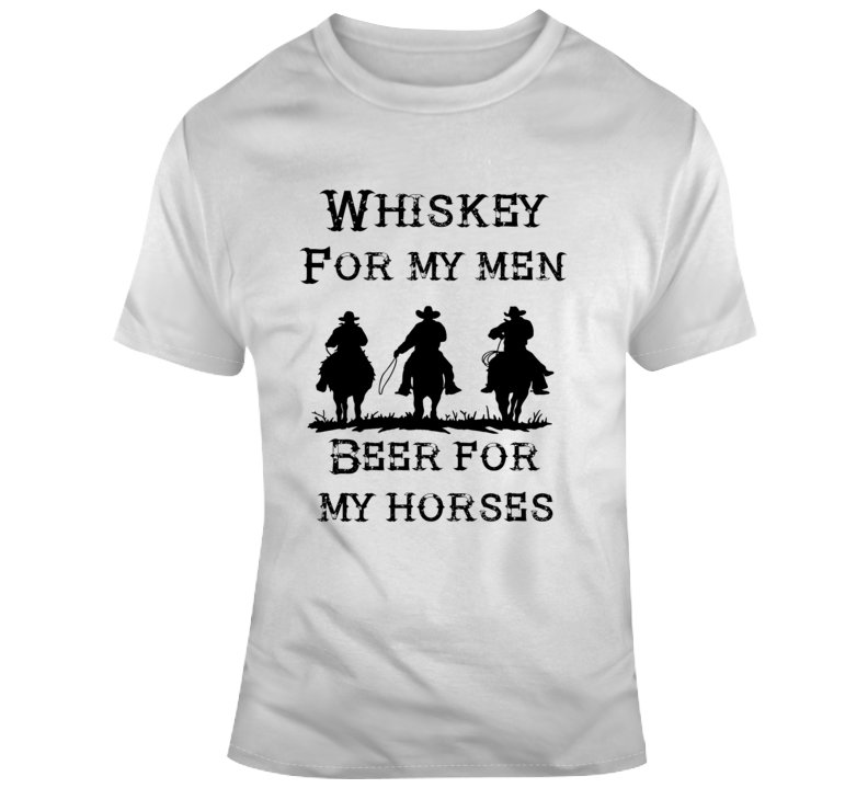 Whiskey For My Men Beer For My Horses Western Cowboy Funny Country Gift T Shirt