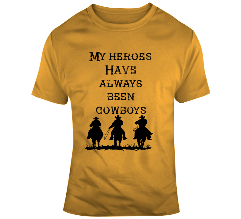 My Heroes Have Always Been Cowboys Western Cowgirl Horse Gift Country T Shirt