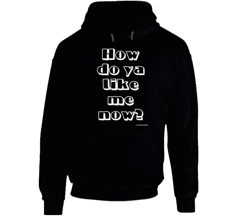 How Do Ya Like Me Now? Funny Country Cowboy Song Gift Hoodie
