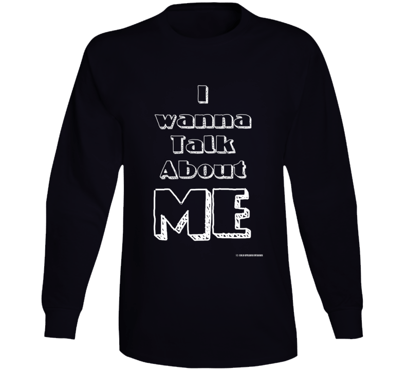 I Wanna Talk About Me Funny Gift Country Long Sleeve