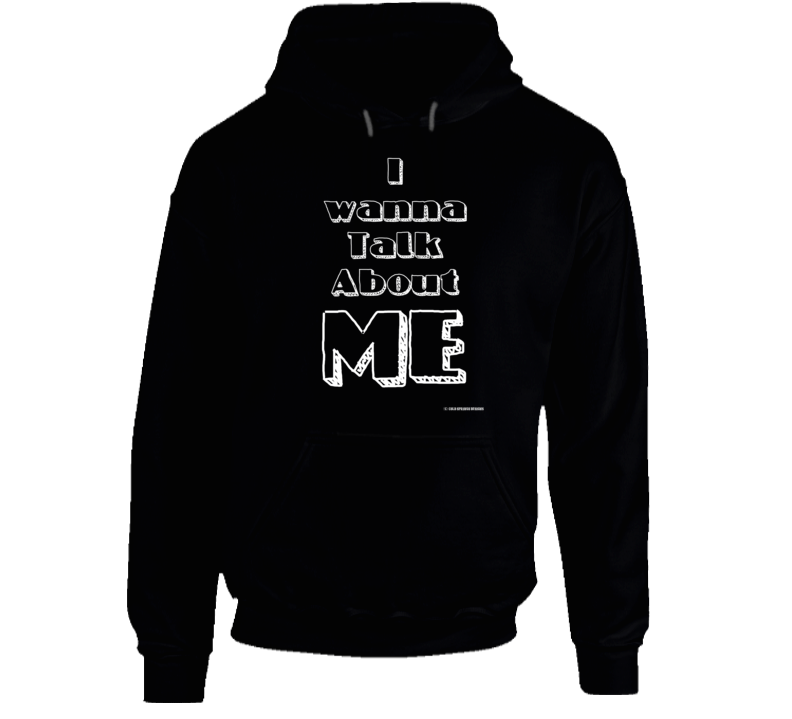 I Wanna Talk About Me Funny Gift Country Hoodie