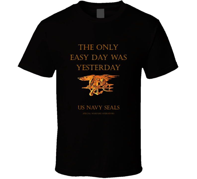 The Only Easy Day Was Yesterday Us Navy Seals Special Warfare Operator Gift Honor Military T Shirt