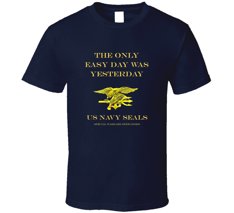 Navy Seals The Only Easy Day Was Yesterday Us Navy Seal Teal Trident Gift T Shirt