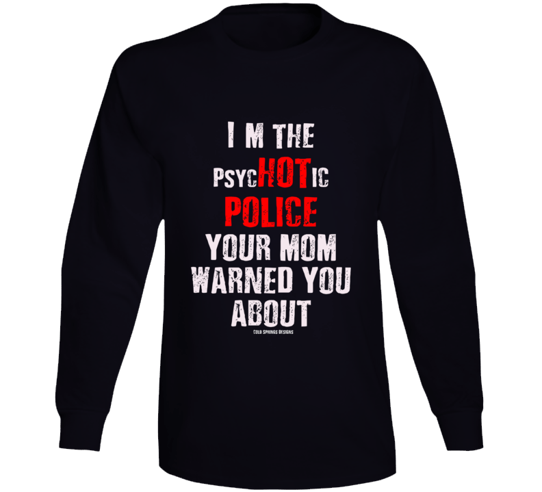 I'm The Psyc Hot Ic    Police Your Mom Warned You About Funny Premium Gift Long Sleeve