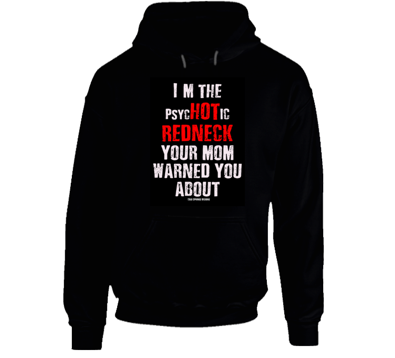 I'm The Psyc Hot Ic  Redneck  Your Mom Warned You About Funny Premium Gift Hoodie
