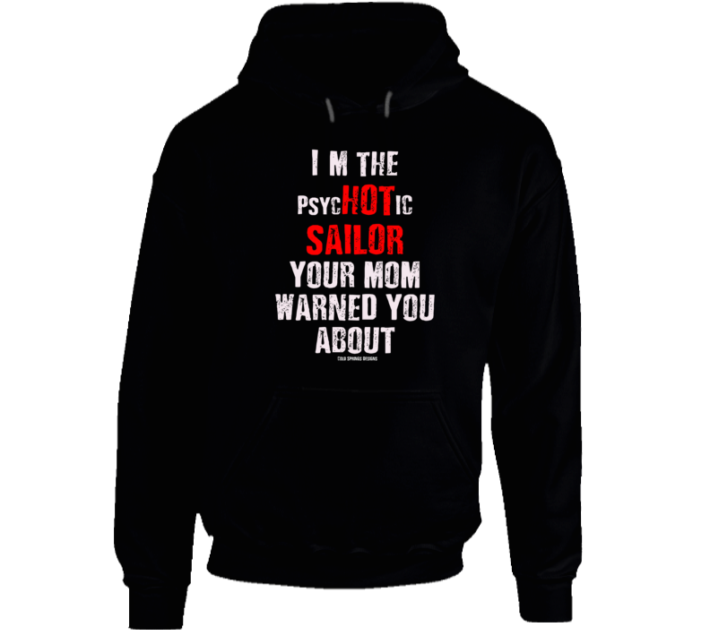 I'm The Psyc Hot Ic  Sailor  Your Mom Warned You About Funny Navy Premium Gift Hoodie