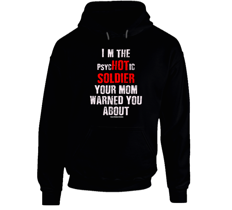 I'm The Psyc Hot Ic  Soldier  Your Mom Warned You About Funny Army Premium Gift Hoodie