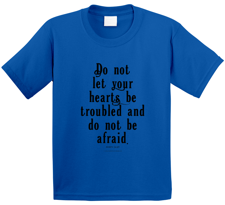 Do Not Let Your Hearts Be Troubled John 14:27 Christian Bibke Verse Jesus Christ T Shirt