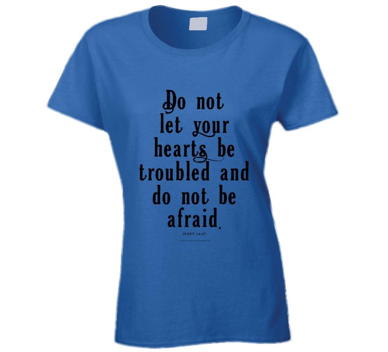 Do Not Let Your Hearts Be Troubled John 14:27 Christian Bibke Verse Jesus Christ Ladies T Shirt
