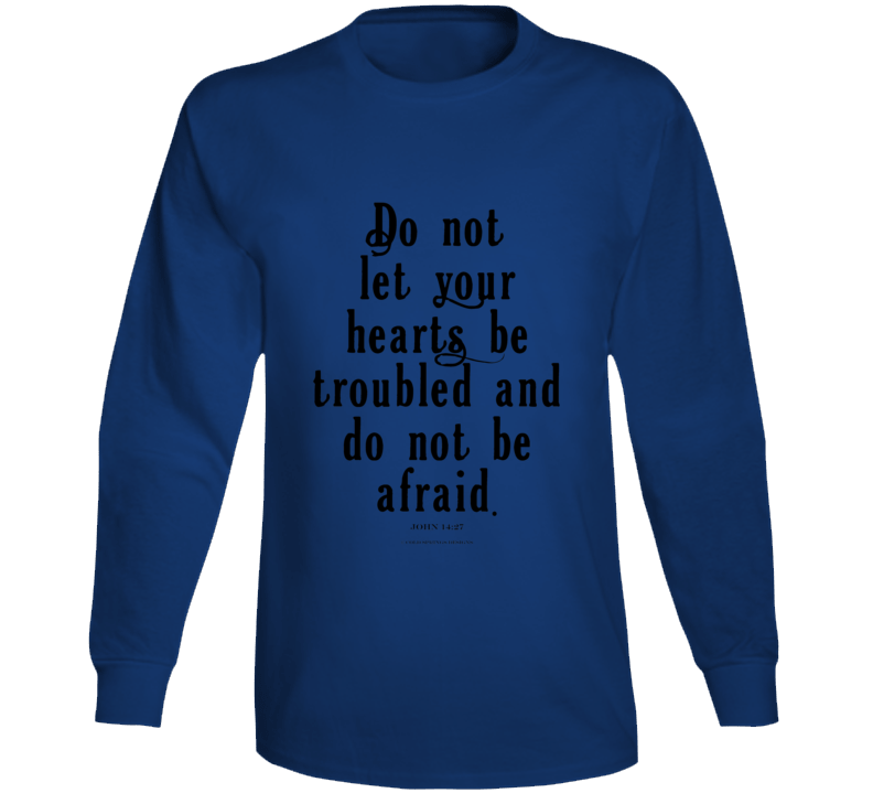 Do Not Let Your Hearts Be Troubled John 14:27 Christian Bibke Verse Jesus Christ Long Sleeve