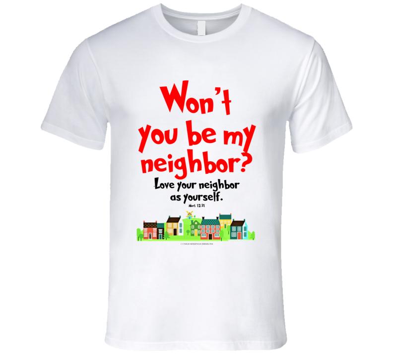 Wont You Be My Neighbor Mark 12:31 Love Your Neighbor Christian Bible Verse Premium Gift T Shirt