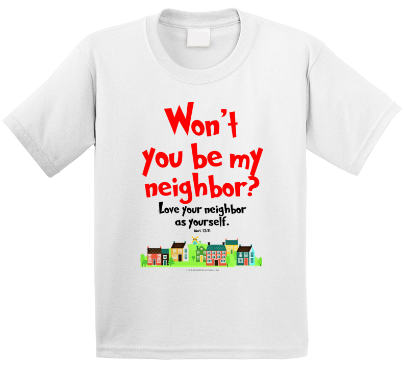 Wont You Be My Neighbor Mark 12:31 Love Your Neighbor Christian Bible Verse Premium Gift T Shirt