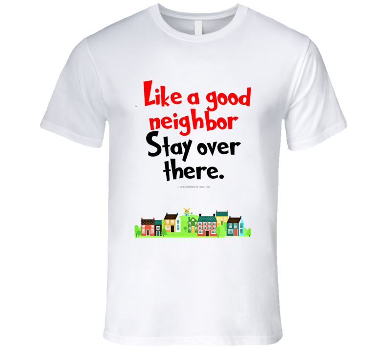 Like A Good Neighbor Stay Over There Premium Social Distancing Funny Gift T Shirt