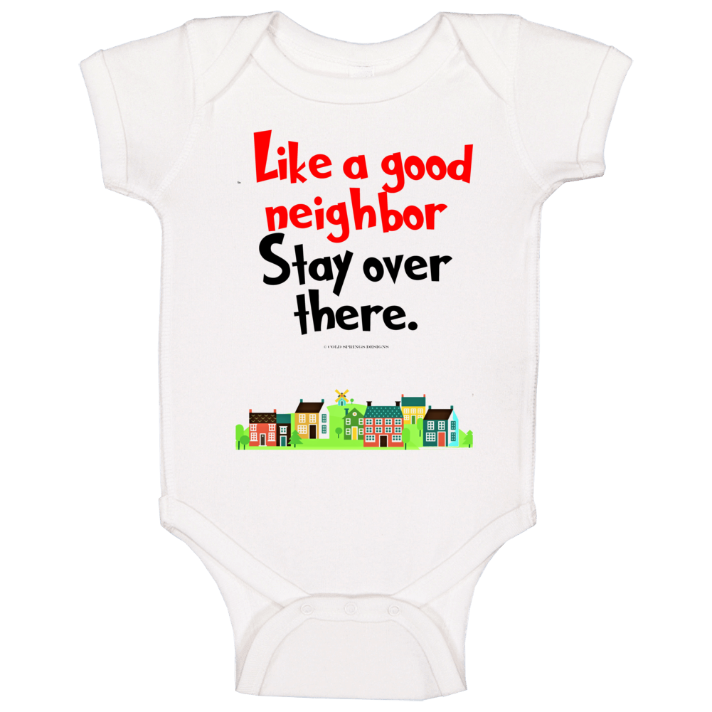 Like A Good Neighbor Stay Over There Premium Social Distancing Funny Gift Baby One Piece