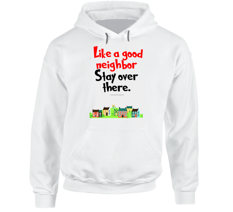 Like A Good Neighbor Stay Over There Premium Social Distancing Funny Gift Hoodie