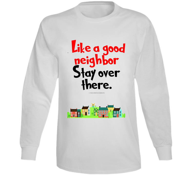 Like A Good Neighbor Stay Over There Premium Social Distancing Funny Gift Long Sleeve